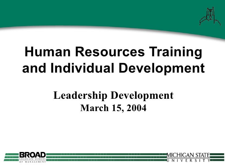 Human Resources Training and Individual Development Leadership Development March 15, 2004