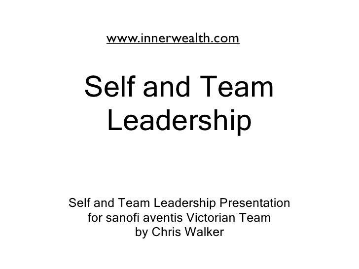 www.innerwealth.com     Self and Team    Leadership  Self and Team Leadership Presentation    for sanofi aventis Victorian...