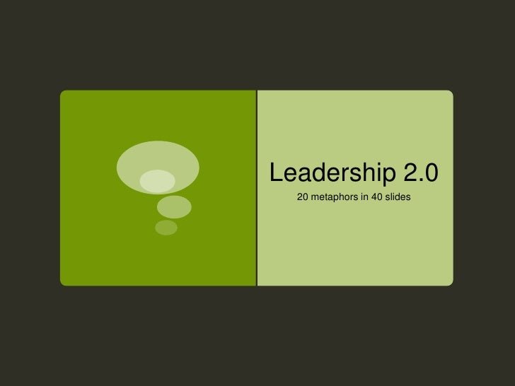 Leadership 2.0   20 metaphors in 40 slides