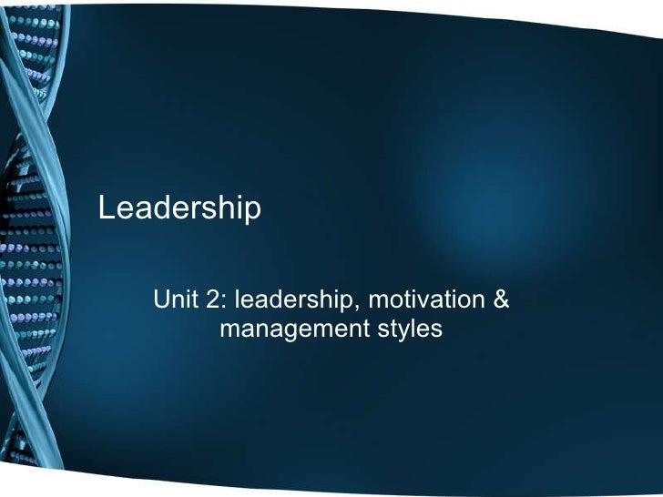 Leadership Unit 2: leadership, motivation & management styles