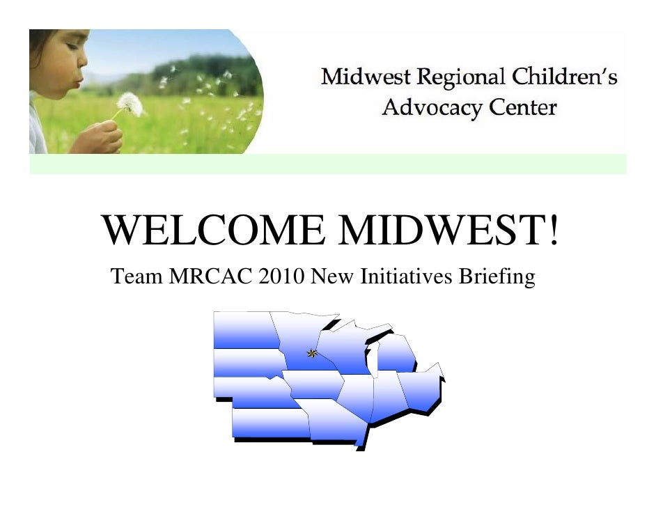 WELCOME MIDWEST! Team MRCAC 2010 New Initiatives Briefing