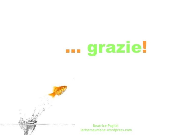 …  grazie ! Beatrice Pagliai  lerisorseumane.wordpress.com Beatrice Pagliai  lerisorseumane.wordpress.com