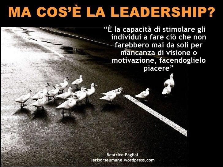 """MA COS'È LA LEADERSHIP? <ul><li>"""" È la capacità di stimolare gli individui a fare ciò che non farebbero mai da soli per ma..."""