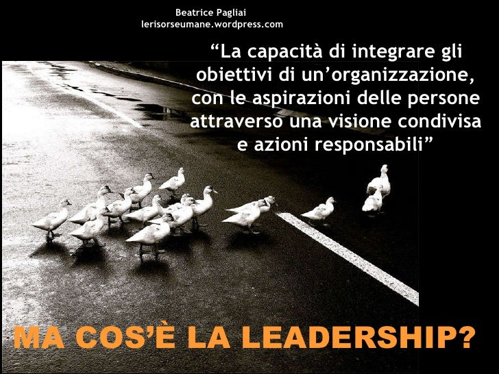 """MA COS'È LA LEADERSHIP? """" La capacità di integrare gli obiettivi di un'organizzazione, con le aspirazioni delle persone at..."""