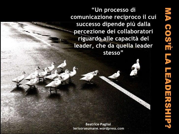 """MA COS'È LA LEADERSHIP? """" Un processo di comunicazione reciproco il cui successo dipende più dalla percezione dei collabor..."""