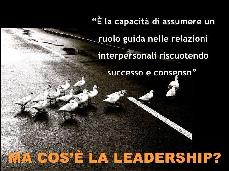 """MA COS'È LA LEADERSHIP? """" È la capacità di assumere un ruolo guida nelle relazioni interpersonali riscuotendo successo e c..."""