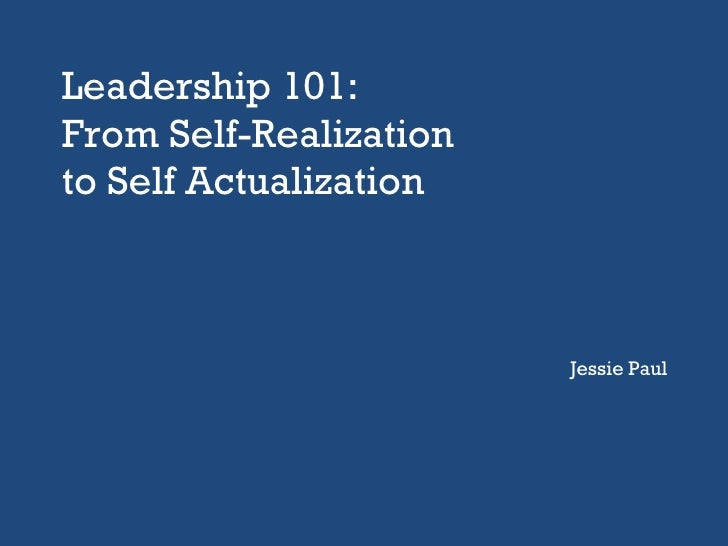 Leadership 101:  From Self-Realization to Self Actualization Jessie Paul