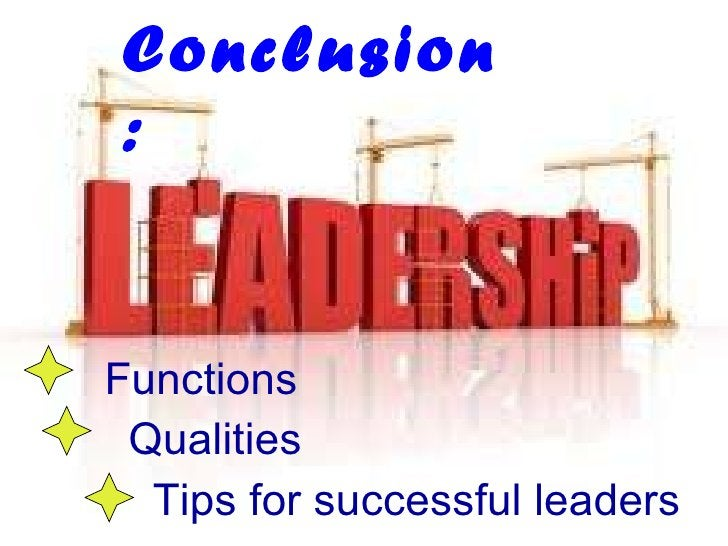 Conclusion : Functions   Qualities Tips for successful leaders