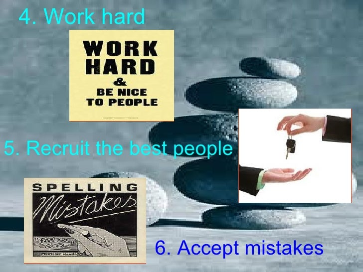 4. Work hard   5. Recruit the best people   6. Accept mistakes