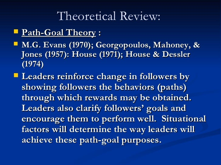 path goal theory review Path-goal theory suggests that leaders should respond to followers who need affiliation from a(n) this preview has intentionally blurred sections.