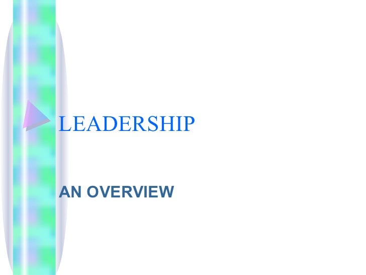 LEADERSHIP AN OVERVIEW