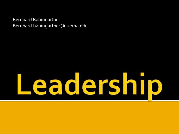 Leadership<br />Bernhard Baumgartner<br />Bernhard.baumgartner@skema.edu<br />