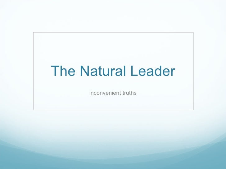 The Natural Leader inconvenient truths