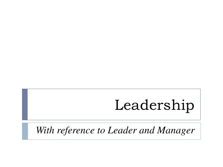 Leadership<br />With reference to Leader and Manager<br />