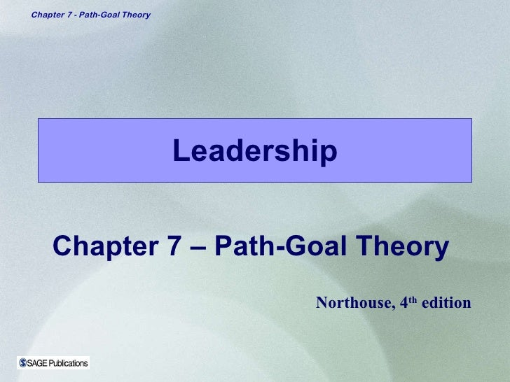 Leadership Chapter 7 – Path-Goal Theory Northouse, 4 th  edition