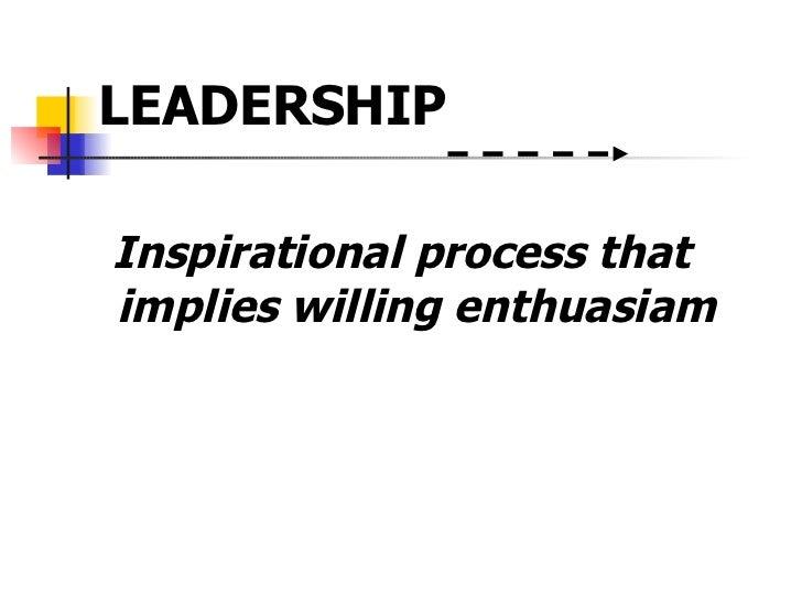 <ul><li>LEADERSHIP  </li></ul><ul><li>I nspirational process that implies willing enthuasiam </li></ul>