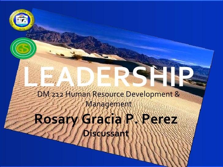 LEADERSHIPDM 212 Human Resource Development &           ManagementRosary Gracia P. Perez           Discussant