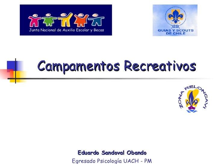 Campamentos Recreativos   Eduardo Sandoval Obando Egresado Psicología UACH - PM ZONA RELONCAVI