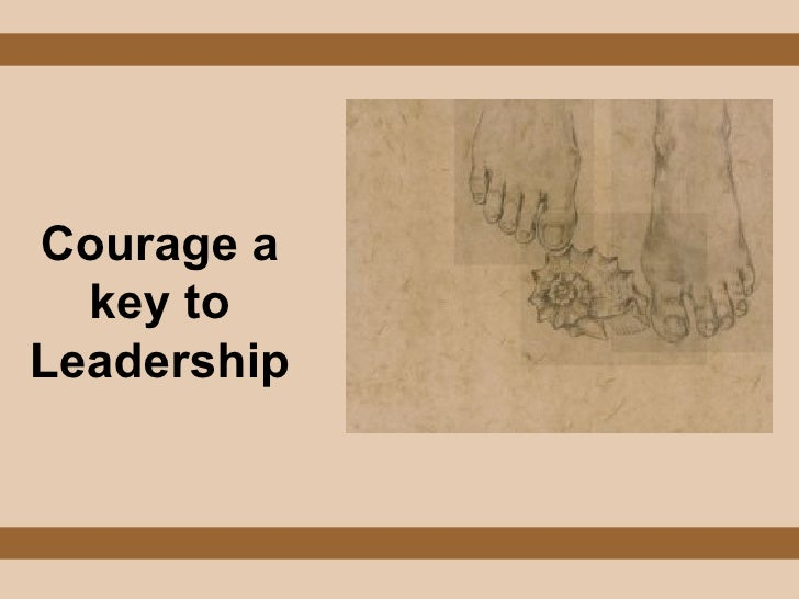 Courage a key to Leadership