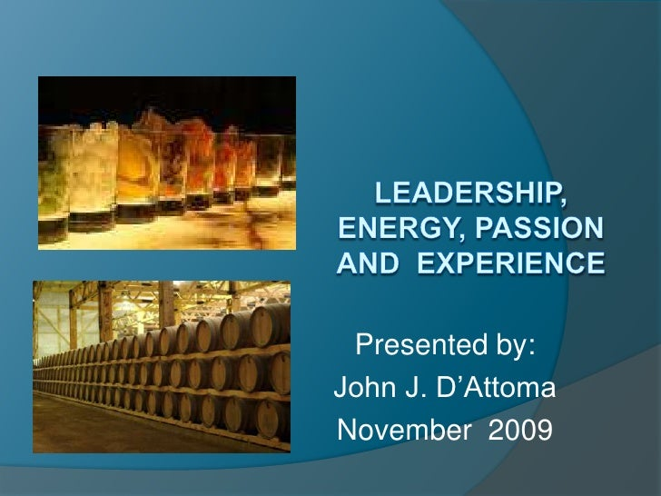 Leadership, energy, passion AND  experience<br />Presented by:<br />John J. D'Attoma<br />November  2009<br />