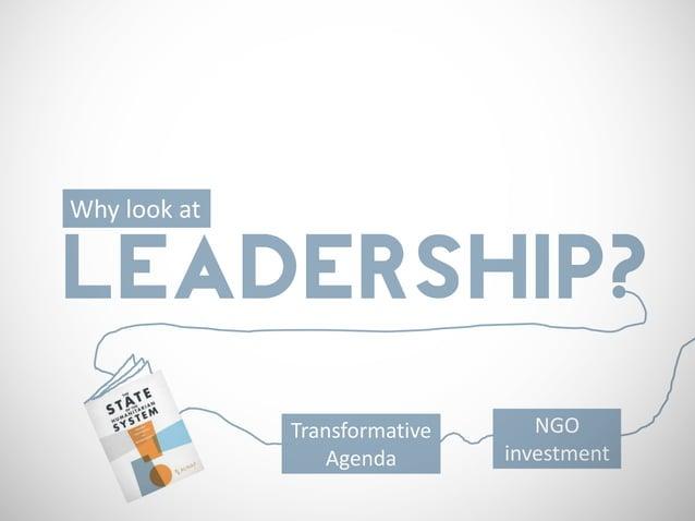 Why look atLEADERSHIP?              Transformative      NGO                  Agenda       investment