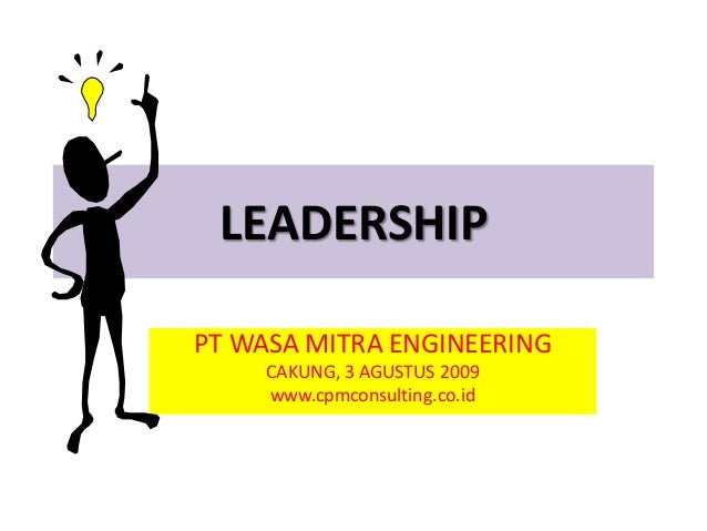 LEADERSHIP PT WASA MITRA ENGINEERING CAKUNG, 3 AGUSTUS 2009 www.cpmconsulting.co.id