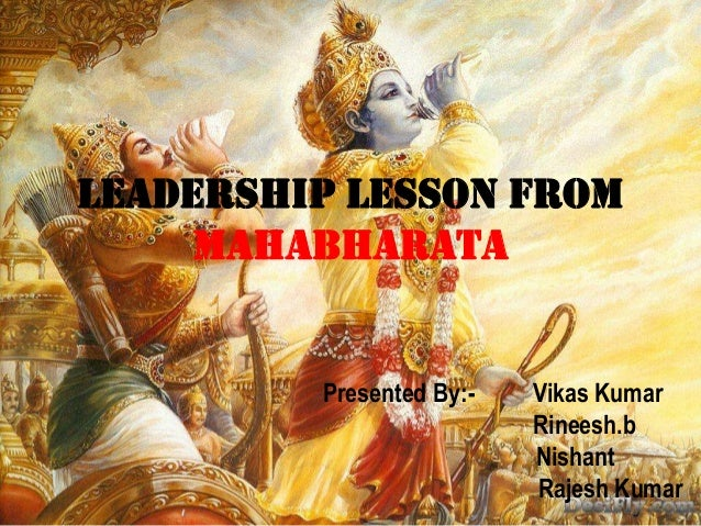 LEADERSHIP LESSON FROM MAHABHARATa Presented By:- Vikas Kumar Rineesh.b Nishant Rajesh Kumar
