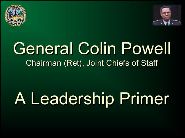 General Colin PowellGeneral Colin Powell Chairman (Ret), Joint Chiefs of StaffChairman (Ret), Joint Chiefs of Staff A Lead...