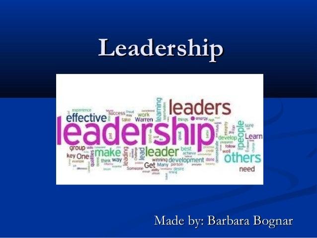 Leadership  Made by: Barbara Bognar