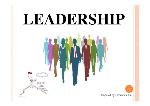 LEADERSHIP  1  Prepared by : Chandan Jha