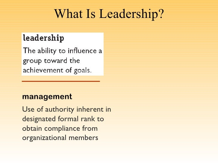 What Is Leadership?managementUse of authority inherent indesignated formal rank toobtain compliance fromorganizational mem...