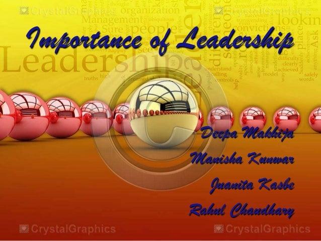 Importance of Leadership Deepa Makhija Manisha Kunwar Juanita Kasbe Rahul Chaudhary