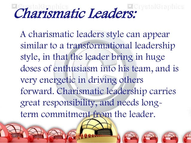 the charismatic leadership style There are many different ways to be a leader, but charismatic leaders guide by using charm and self-confidence frenz, roslyn charismatic leadership theories bizfluent, https: effectiveness of leadership styles how to assess leadership skills more articles.