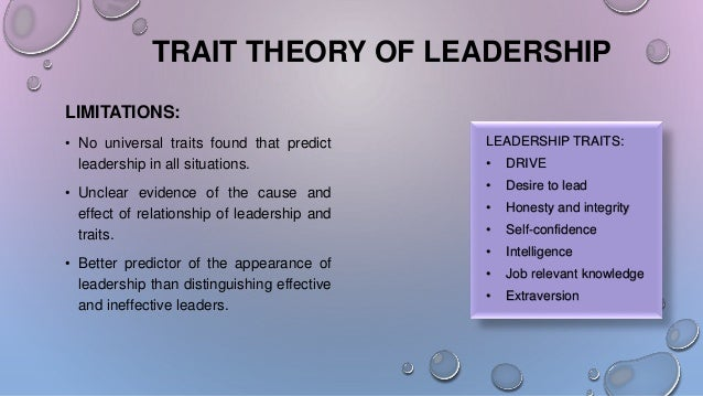 limitation of trait theory The trait theory of leadership is modeled on both unsuccessful and successful leaders the list of traits that is obtained by this method is compared to the traits of all individuals.