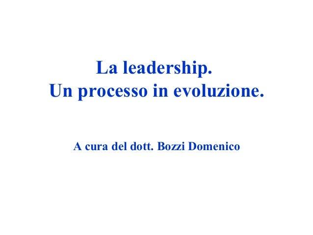 La leadership. Un processo in evoluzione. A cura del dott. Bozzi Domenico