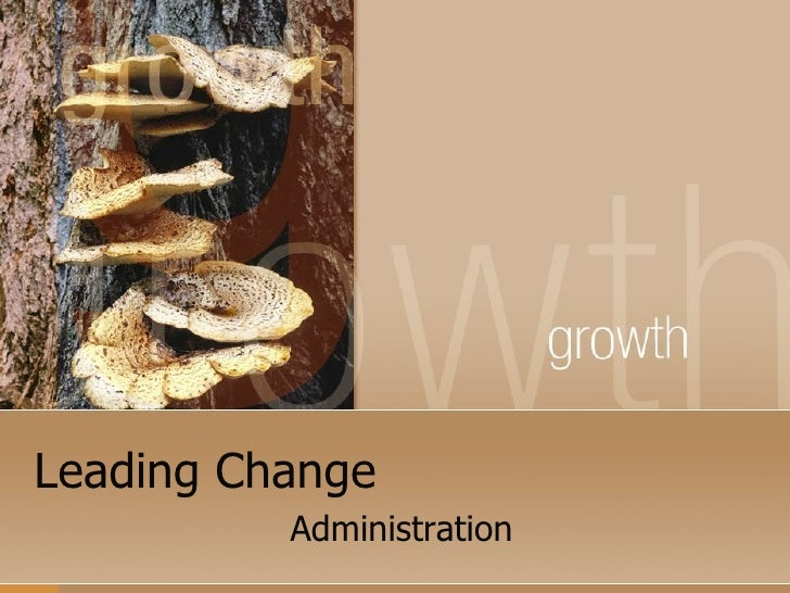 Leading Change Administration