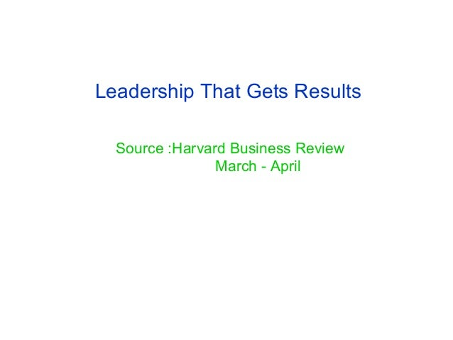 Leadership That Gets Results Source :Harvard Business Review March - April