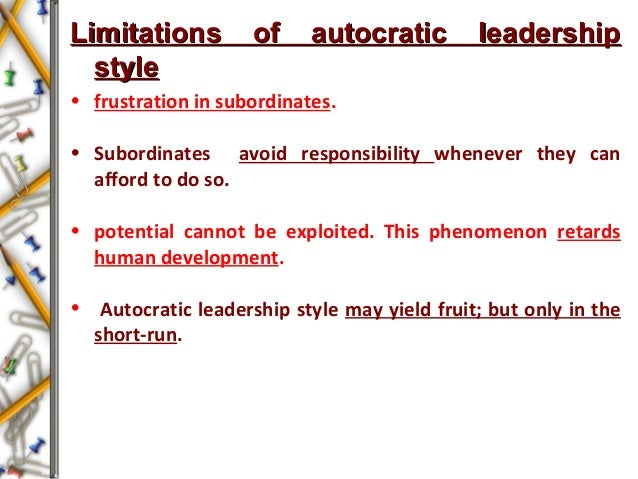 Limitations of autocratic leadershipLimitations of autocratic leadership stylestyle • frustration in subordinates. • Subor...