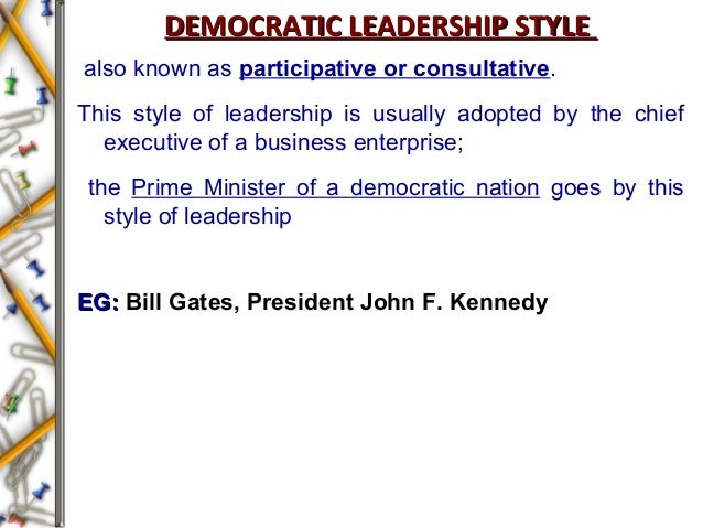 DEMOCRATIC LEADERSHIP STYLEDEMOCRATIC LEADERSHIP STYLE also known as participative or consultative. This style of leadersh...