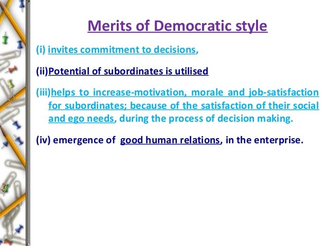 Merits of Democratic style (i) invites commitment to decisions, (ii)Potential of subordinates is utilised (iii)helps to in...