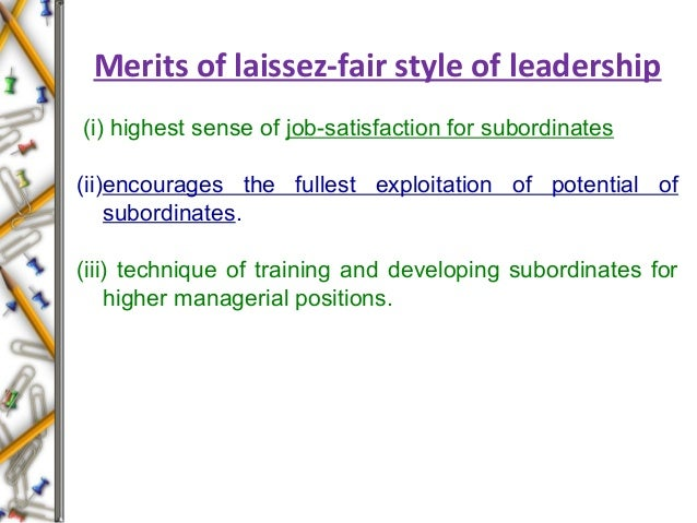 Merits of laissez-fair style of leadership (i) highest sense of job-satisfaction for subordinates (ii)encourages the fulle...