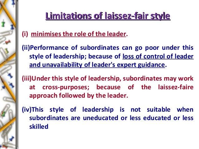 Limitations of laissez-fair styleLimitations of laissez-fair style (i) minimises the role of the leader. (ii)Performance o...