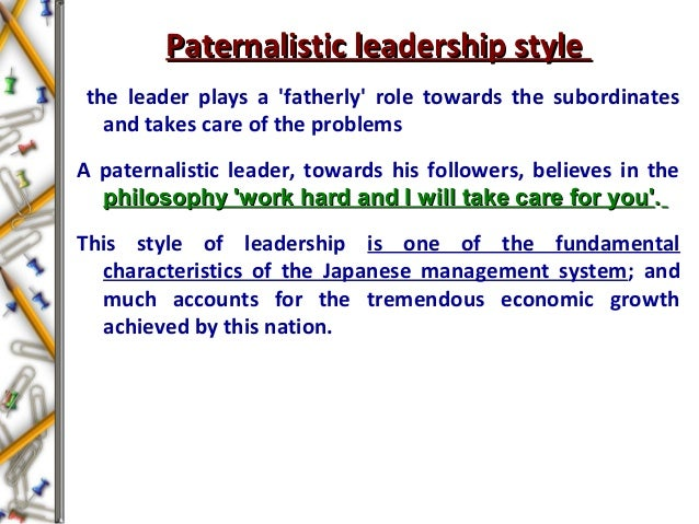 Paternalistic leadership stylePaternalistic leadership style the leader plays a 'fatherly' role towards the subordinates a...