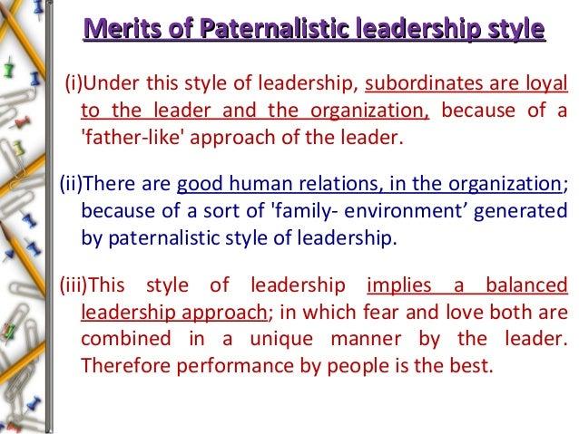 Merits of Paternalistic leadership styleMerits of Paternalistic leadership style (i)Under this style of leadership, subord...