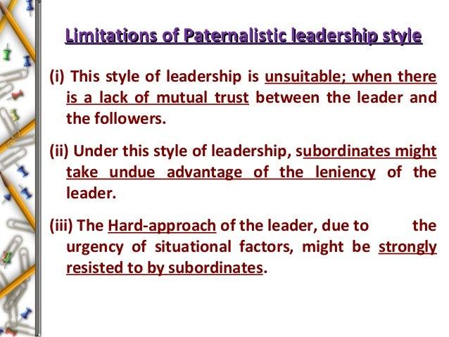 Limitations of Paternalistic leadership styleLimitations of Paternalistic leadership style (i) This style of leadership is...