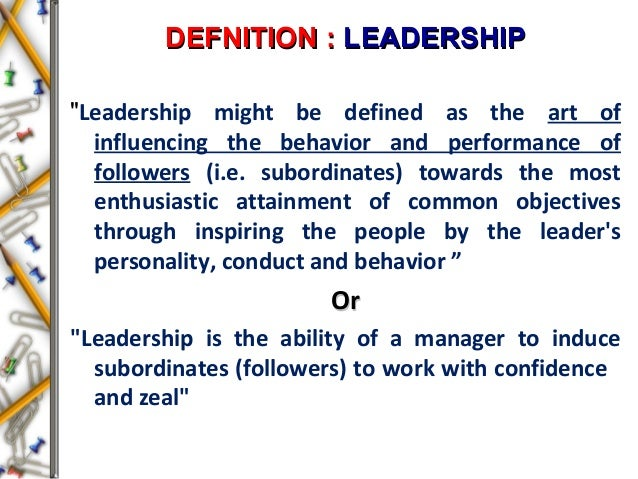 """DEFNITION :DEFNITION : LEADERSHIPLEADERSHIP """"Leadership might be defined as the art of influencing the behavior and perfor..."""