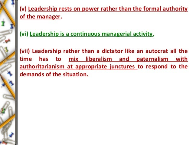 (v) Leadership rests on power rather than the formal authority of the manager. (vi) Leadership is a continuous managerial ...