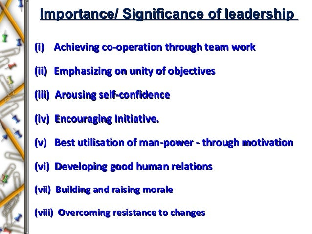 Importance/ Significance of leadershipImportance/ Significance of leadership (i)(i) Achieving co-operation through team wo...