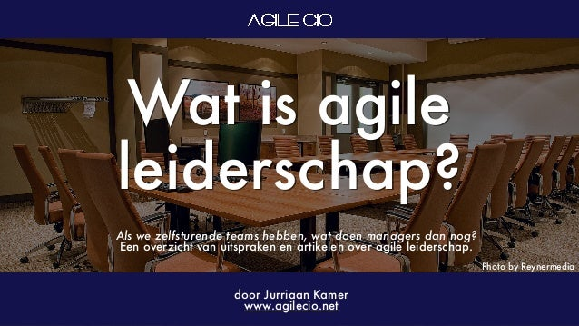Photo by Reynermedia Wat is agile leiderschap? door Jurriaan Kamer www.agilecio.net Als we zelfsturende teams hebben, wat ...