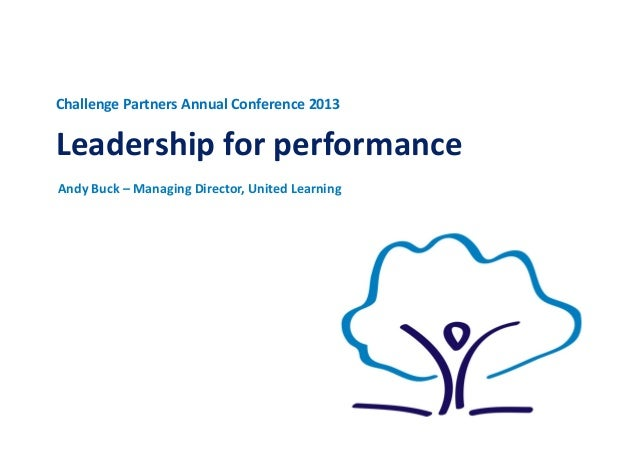 AndyBuck–ManagingDirector,UnitedLearning ChallengePartnersAnnualConference2013 Leadershipforperformance